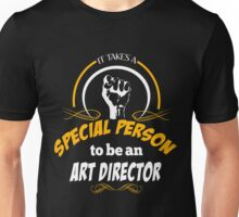 IT TAKES A SPECIAL PERSON TO BE AN ART DIRECTOR Unisex T-Shirt
