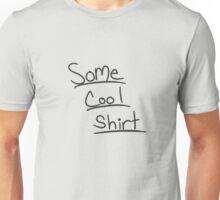 Some Cool Shirt Unisex T-Shirt