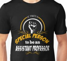 IT TAKES A SPECIAL PERSON TO BE AN ASSISTANT PROFESSOR Unisex T-Shirt