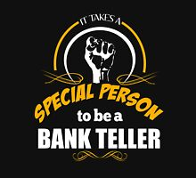 IT TAKES A SPECIAL PERSON TO BE AN BANK TELLER Unisex T-Shirt
