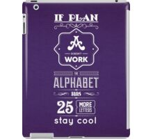 If Plan A Doesn't Work The Alphabet Has 25 More Letters Stay Cool Inspirational Quotes iPad Case/Skin
