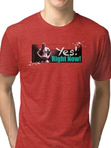 Yes! Right Now! Tri-blend T-Shirt