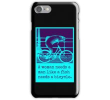 a woman needs a man like a fish needs a bicycle iPhone Case/Skin