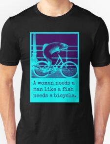 a woman needs a man like a fish needs a bicycle T-Shirt