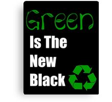 Green is the New Black Recycle Earth Day Canvas Print
