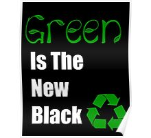 Green is the New Black Recycle Earth Day Poster