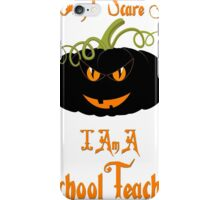 You Can't Scare Me I Am A School Teacher - Tshirts & Accessories iPhone Case/Skin