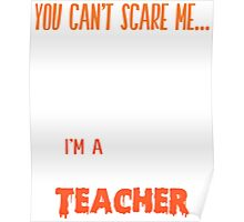 You Can't Scare Me I'm A Teacher - Tshirts & Accessories Poster