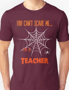 You Can't Scare Me I'm A Teacher - Tshirts & Accessories T-Shirt