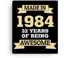 Made In 1984 32 Years Of Being Awesome Canvas Print