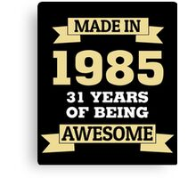 Made In 1985 31 Years Of Being Awesome Canvas Print