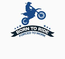 BORN TO RIDE FORCED TO WORK T-Shirt