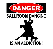 DANGER BALLROOM DANCING IS AN ADDICTION! Photographic Print