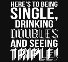 Being Single Drinking Doubles Seeing Triple Kids Clothes