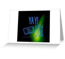 Yay new job Greeting Card