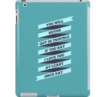 You will Never get in trouble if You say I Love You at least Once Day. - Life Inspirational Quote iPad Case/Skin