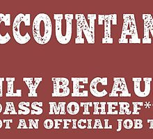 Accountant only beacuse badass mother f****r is not an official job title by trendism