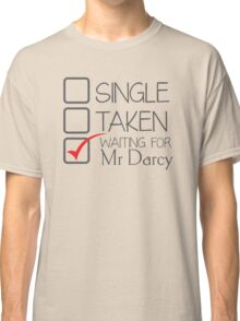 SINGLE TAKEN waiting for MR DARCY Classic T-Shirt