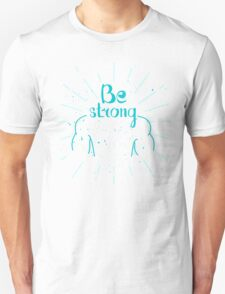 Be strong. Hand lettering quote T-Shirt