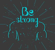 Be strong. Hand lettering quote by Dmitrymoi