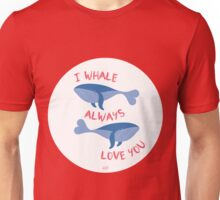 I whale always love you! Unisex T-Shirt