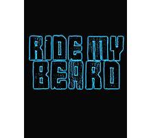 Ride my Beard Photographic Print