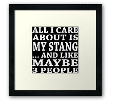 All I Care About Is My Stang... And Like Maybe 3 People - T-Shirts Framed Print