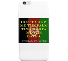 Dont Show Me The Palm Tree - Afghan Proverb iPhone Case/Skin