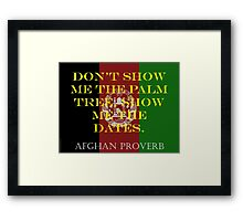 Dont Show Me The Palm Tree - Afghan Proverb Framed Print