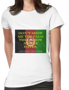Dont Show Me The Palm Tree - Afghan Proverb Womens Fitted T-Shirt