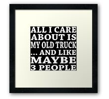 All I Care About Is My Old Truck... And Like Maybe 3 People - T-Shirts Framed Print