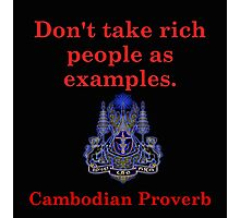 Dont Take Rich People - Cambodian Proverb Photographic Print