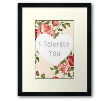 I Tolerate You Card Framed Print