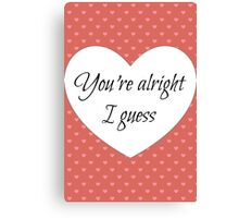 You're Alright I Guess Card Canvas Print
