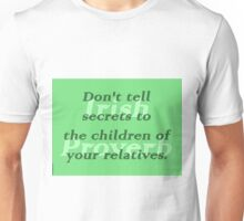 Dont tell secrets to the children of your relatives - Irish Proverb Unisex T-Shirt