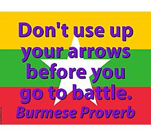 Dont Use Up Your Arrows - Burmese Proverb Photographic Print