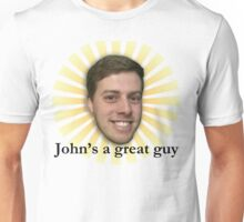 John's a great guy Unisex T-Shirt