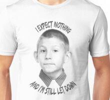 I expect nothing Unisex T-Shirt