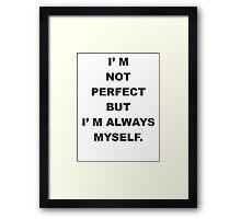 I' M  NOT  PERFECT BUT I' M ALWAYS  MYSELF. Framed Print
