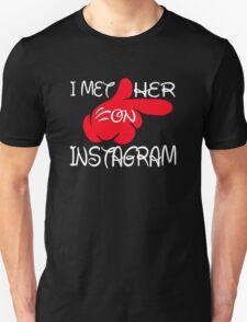 i  met her on instagram T-Shirt
