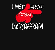 i  met her on instagram Unisex T-Shirt