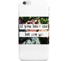 If You Love Me Let Me Go iPhone Case/Skin