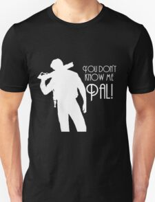 You Don't Know Me, Pal! T-Shirt