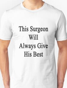 This Surgeon Will Always Give His Best  T-Shirt
