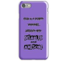 Disabled and Awesome iPhone Case/Skin