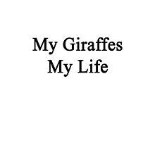My Giraffes My Life  by supernova23