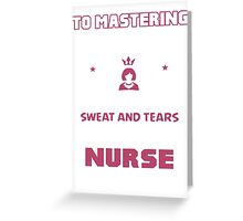 It takes Years Of Sweat and Tears To be Called a Nurse Greeting Card