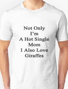 Not Only I'm A Hot Single Mom I Also Love Giraffes  T-Shirt