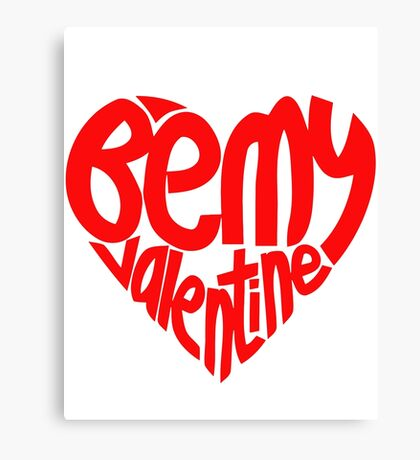 BE MY VALENTINE HEART Canvas Print