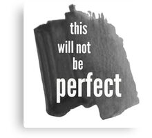 This Will Not Be Perfect Canvas Print